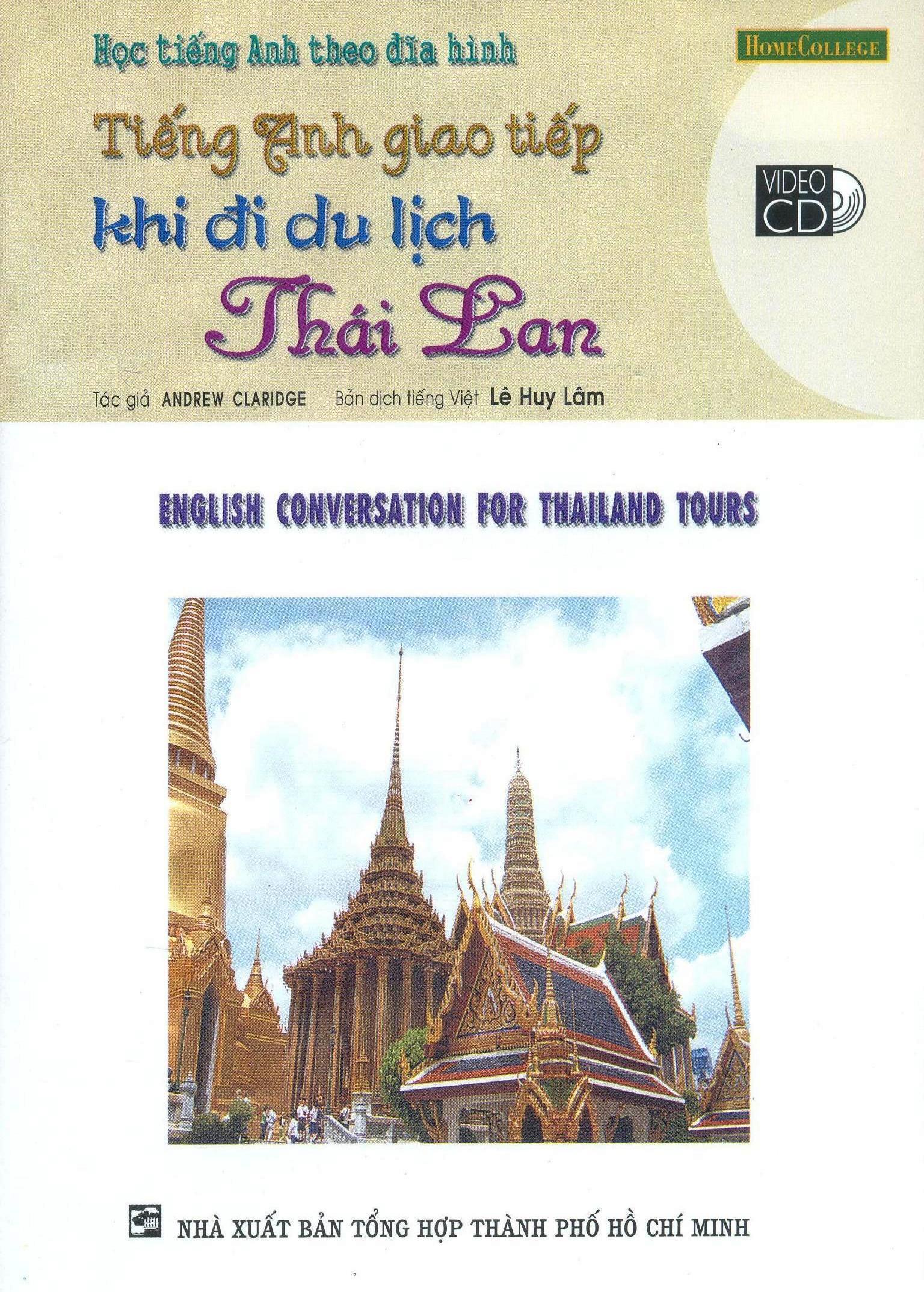 Học Tiếng Anh Theo Đĩa Hình - Tiếng Anh Giao Tiếp Khi Đi Du Lịch Thái Lan (Kèm 1 VCD) - Tái bản 09/2006