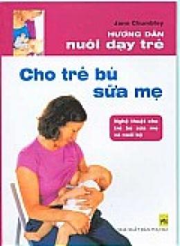 Hướng Dẫn Nuôi Dạy Trẻ - Cho Trẻ Bú Sữa Mẹ