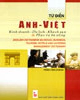 Từ Điển Anh - Việt (Kinh Doanh - Du Lịch - Khách Sạn Và Phục Vụ Ăn Uống)
