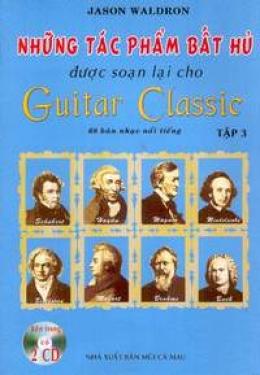 Những Tác Phẩm Bất Hủ Được Soạn Lại Cho Guitar Classic (70 Bản Nhạc Nổi Tiếng) - Bộ 3 Tập