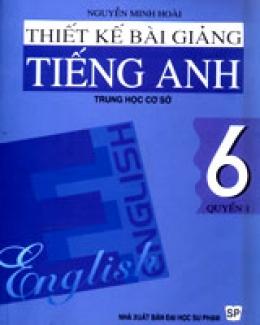 Thiết Kế Bài Giảng Tiếng Anh 6 - Quyển 1 (Trung Học Cơ Sở)