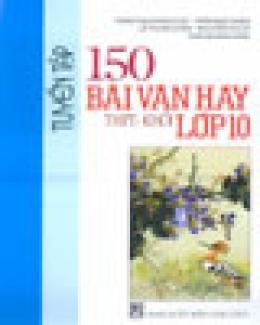 Tuyển Tập 150 Bài Văn Hay Khối Lớp 10 (Trung Học Phổ Thông)