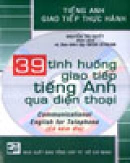 39 Tình Huống Giao Tiếp Tiếng Anh Qua Điện Thoại - Tiếng Anh Giao Tiếp Thực Hành (Có Kèm Đĩa CD)
