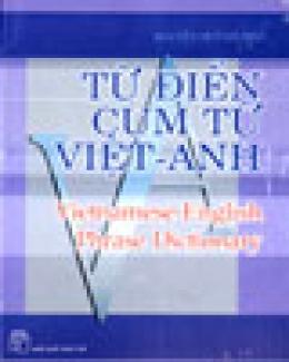 Từ Điển Cụm Từ Việt - Anh (Vietnamese-English Phrase Dictionary)