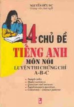 14 chủ đề tiếng Anh môn nói luyện thi chứng chỉ A, B, C