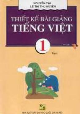 Thiết kế bài giảng Tiếng Việt 1 (Tập 1)