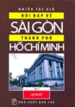 Hỏi Đáp về Sài Gòn - Thành Phố Hồ Chí Minh - Tập 2: Lịch Sử