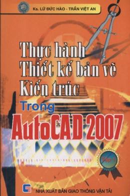 Thực Hành Thiết Kế Bản Vẽ Kiến Trúc Trong AutoCAD 2007 - Tập 1