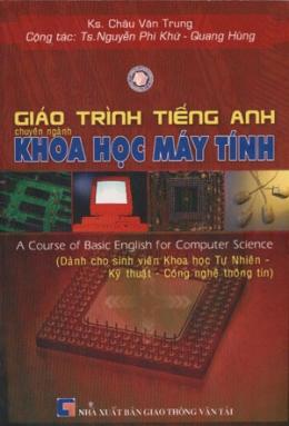 Giáo Trình Tiếng Anh Chuyên Ngành Khoa Học Máy Tính -  A Course Of Basic English For Computer Science (Dành Cho Sinh Viên Khoa Học Tự Nhiên, Kỹ Thuật, Công Nghệ Thông Tin)