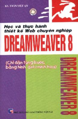 Học Và Thực Hành Thiết Kế Web Chuyên Nghiệp DREAMWEAVER 8 ( Chỉ Dẫn Từng Bước Bằng Hình Ảnh Minh Hoạ) , Ấn Bản Mới