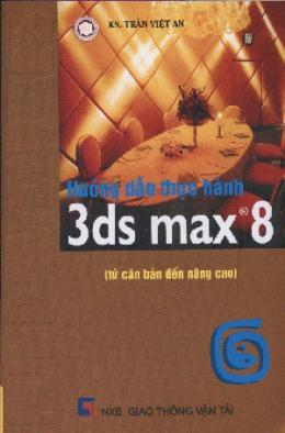 Hướng Dẫn Thực Hành 3ds Max 8 ( Từ Căn Bản Đến Nâng Cao )
