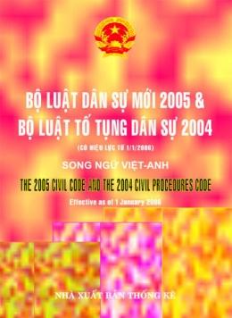 Bộ Luật Dân Sự Mới 2005 Và Bộ Luật Tố Tụng Dân Sự 2004 ( Có Hiệu Lực Từ 01/01/2006 - Song Ngữ Anh - Việt )