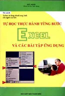 Tự Học Thực Hành  Từng Bước Excel Và Các Bài Tập Ứng Dụng ( Tự Học Sử Dụng Nhanh Máy Tính Cho Người Cao Tuổi )