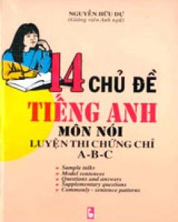 14 Chủ Đề Tiếng Anh Môn Nói Luyện Thi Chứng Chỉ A - B - C