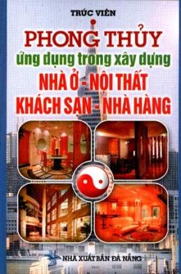Phong Thuỷ Ứng Dụng Trong Xây Dựng Nhà Ở - Nội Thất - Khách Sạn - Nhà Hàng