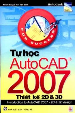 Tự Học AutoCad 2007 - Thiết Kế 2D Và 3D