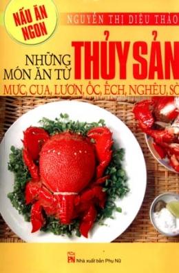 Nấu Ăn Ngon - Những Món Ăn Từ Thuỷ Sản Mực, Cua,Lươn, Ốc, Ếch, Nghêu, Sò