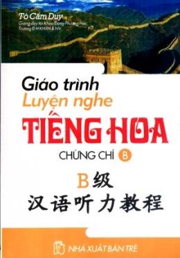 Giáo Trình Luyện Nghe Tiếng Hoa - Chứng Chỉ B (Học Kèm Đĩa CD)