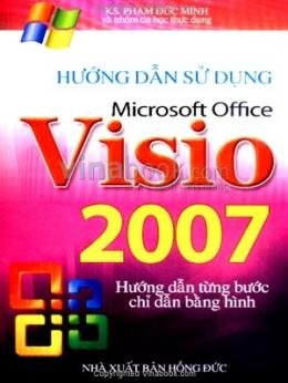 Hướng Dẫn Sử Dụng Microsoft Office Visio 2007 - Hướng Dẫn Từng Bước Chỉ Dẫn Bằng Hình