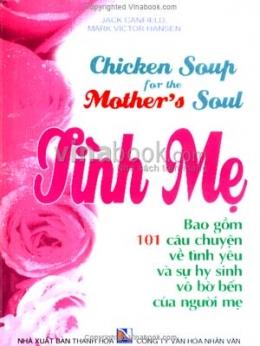 Tình Mẹ - 101 Câu Chuyện Về Tình Yêu Và Sự Hy Sinh Vô Bờ Bến Của Người Mẹ