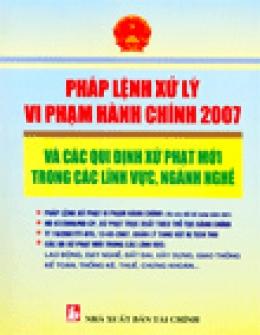 Pháp Lệnh Xử Lý Vi Phạm Hành Chính 2007 Và Các Qui Định Xử Phạt Mới Trong Các Lĩnh Vực, Ngành Nghề