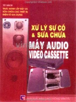 Xử Lý Sự Cố Và Sửa Chữa Máy Audio Video Cassette