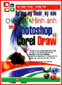 Tự Học Kỹ Thuật, Kỹ Xảo Chỉnh Sửa Hình Ảnh Trên Photoshop Và Corel Draw