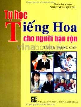 Tự Học Tiếng Hoa Cho Người Bận Rộn - Tập 2: Trung Cấp