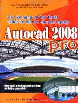 Các Kỹ Năng Và Thủ Thuật Thiết Kế Bản Vẽ Chuyên Nghiệp Autocad 2008 Pro - Học Một Cách Nhanh Chóng Và Hiệu Quả Nhất