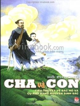 Cha Và Con - Tiểu Thuyết Về Bác Hồ Và Cụ Phó Bảng Nguyễn Sinh Sắc