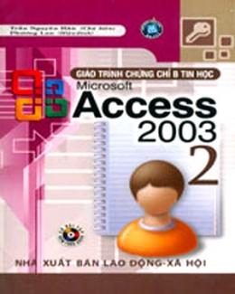 Giáo Trình Chứng Chỉ B Tin Học Microsoft Access 2003 - Tập 2 (Dùng Kèm CD)