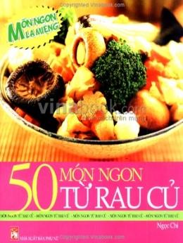 Món Ngon Lạ Miệng - 50 Món Ngon Từ Rau Củ