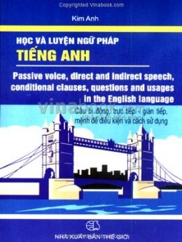 Học Và Luyện Ngữ Pháp Tiếng Anh - Câu Bị Động, Trực Tiếp, Gián Tiếp, Mệnh Đề Điều Kiện Và Cách Sử Dụng