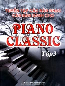 Tuyển Tập Các Bản Nhạc Căn Bản Dành Cho Piano Classic - Tập 3