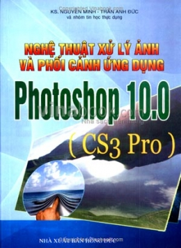 Nghệ Thuật Xử Lý Ảnh Và Phối Cảnh Ứng Dụng Photoshop 10.0 (CS3 Pro)