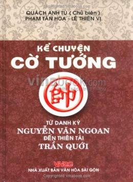 Kể Chuyện Cờ Tướng - Từ Danh Kỳ Nguyễn Văn Ngoan Đến Thiên Tài Trần Quới