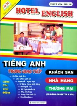 Tiếng Anh Trong Giao Tiếp Khách Sạn - Nhà Hàng - Thương Mại (Dùng Kèm 2 Đĩa CD)