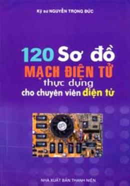 120 Sơ Đồ Mạch Điện Tử Thực Dụng Cho Chuyên Viên Điện Tử