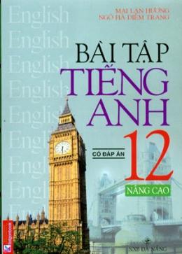 Bài Tập Tiếng Anh 12 (Có Đáp Án) - Nâng Cao