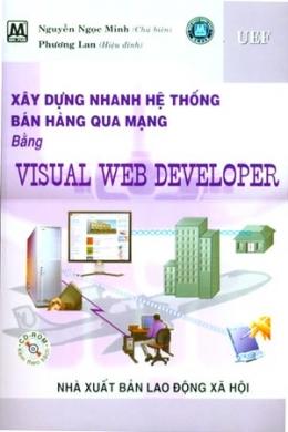 Xây Dựng Nhanh Hệ Thống Bán Hàng Qua Mạng Bằng Visual Web Developer (Kèm 1 Đĩa CD)