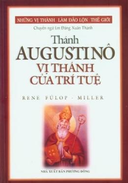 Những Vị Thánh Làm Đảo Lộn Thế Giới - Thánh Augustinô Vị Thánh Của Trí Tuệ