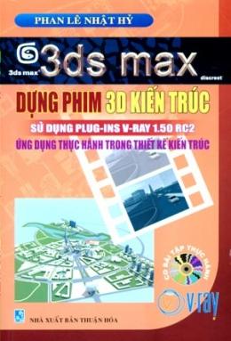 3ds max Dựng Phim 3D Kiến Trúc Sử Dụng Pluf-Ins V-Ray 1.50 RC2 - Ứng Dụng Thực Hành Trong Thiết Kế Kiến Trúc