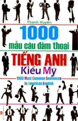 1000 Mẫu Câu Đàm Thoại Tiếng Anh Kiểu Mỹ - 1000 Most Common Sentences In American English