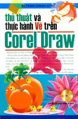 Thủ Thuật Và Thực Hành Vẽ Trên Corel Draw (Có Đĩa CD Thực Hành Kèm Theo)