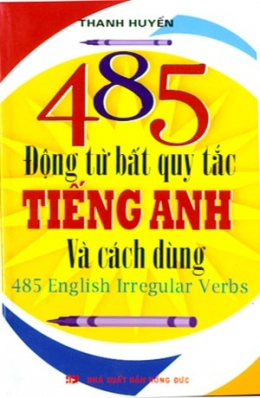 485 Động Từ Bất Quy Tắc Tiếng Anh Và Cách Dùng - 485 English Irregular Verbs