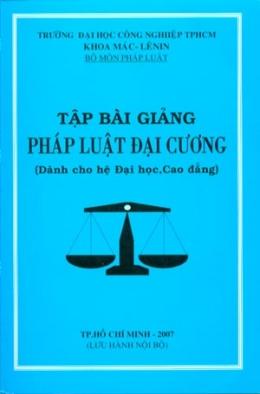 Tập Bài Giảng Pháp Luật Đại Cương (Dành Cho Hệ Đại Học, Cao Đẳng)