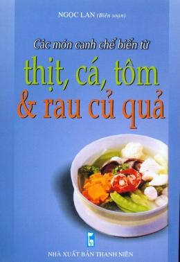 Các Món Canh Chế Biến Từ Thịt, Cá, Tôm Và Rau Củ Quả