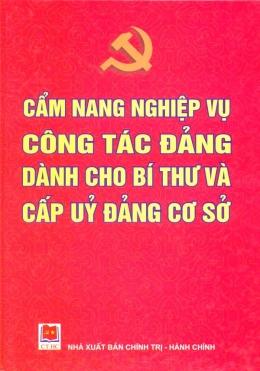 Cẩm Nang Nghiệp Vụ Công Tác Đảng Dành Cho Bí Thư Và Cấp Uỷ Đảng Cơ Sở