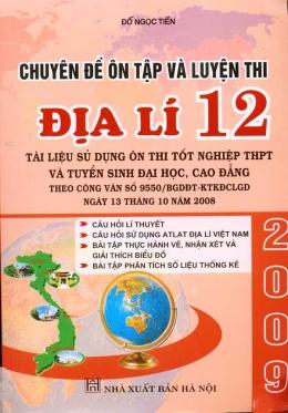 Chuyên Đề Ôn Tập Và Luyện Thi Địa Lí 12 (Tài Liệu Sử Dụng Ôn Thi Tốt Nghiệp THPT Và Tuyển Sinh Đại Học, Cao Đẳng)