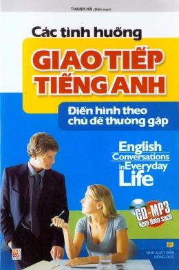 Các Tình Huống Giao Tiếp Tiếng Anh - Điển Hình Theo Chủ Đề Thường Gặp (Dùng Kèm CD-MP3)